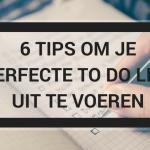 6 tips om je perfecte to do list uit te voeren
